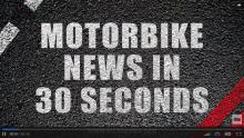 motorcycle news News in 30 seconds